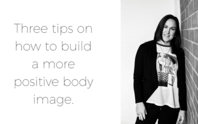 Three tips on how to build a more positive body image.