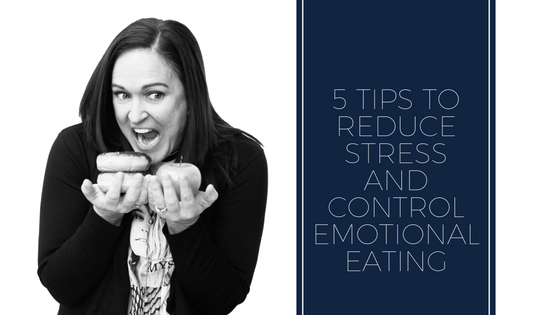 5 Tips that can help you reduce stress and control emotional eating.